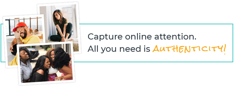 Capture online attention. All you need is authenticity